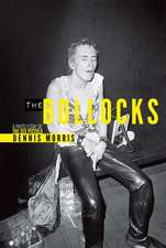 Dennis Morris: The Bollocks: A Photo Essay of The Sex Pistols