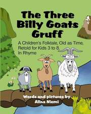 The Three Billy Goats Gruff: A Children's Folktale, Old as Time, Retold for Kids 3 - 8, In Rhyme