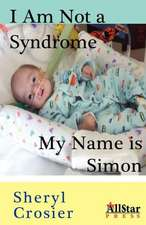 Crosier, S: I Am Not a Syndrome - My Name is Simon