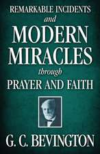 Remarkable Incidents and Modern Miracles Through Prayer and Faith:  Containing Copious Extracts from His Diary and Epistolary Correspondence