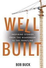 Well Built:  Inspiring Stories from the Boardroom to the Frontline