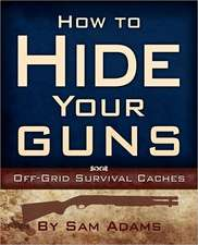 How to Hide Your Guns:  Off Grid Survival Caches