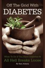 Off the Grid with Diabetes:  How to Protect Yourself and Your Family in the Coming Hard Times