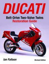 Ducati Belt-Drive Two-Valve Twins Restoration Guide:  A Chief Engineer's Account 1940-1970