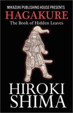 Hagakure; The Book of Hidden Leaves:  The Way of the Samurai