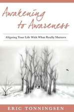 Awakening to Awareness:  Aligning Your Life with What Really Matters