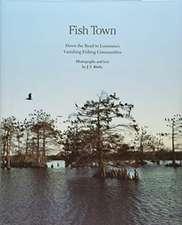 Fish Town: Down the Road to Louisiana's Vanishing Fishing Communities