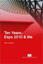 Ten Years:  Expo 2010 & Me