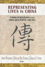 Representing Lives in China: Forms of Biography in the Ming-Qing Period 1368-1911