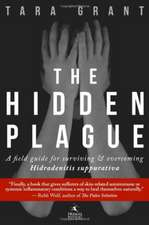 The Hidden Plague:  A Field Guide for Surviving & Overcoming Hidradenitis Suppurativa