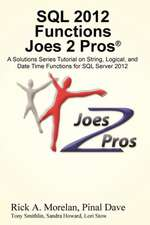 SQL 2012 Functions Joes 2 Pros (R):  A Solutions Series Tutorial on String, Logical, and Date Time Functions for SQL Server 2012