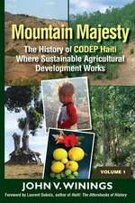 Mountain Majesty:  The History of Codep Haiti Where Sustainable Agricultural Development Works
