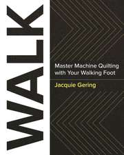 Walk:  Transform Your Quilting Using Your Walking Foot