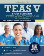 TEAS V Study Guide 2015: Test Prep and Practice Questions for the TEAS Version 5