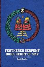 Feathered Serpent, Dark Heart of Sky: The Origin Myths of Mexico