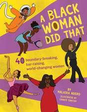 A Black Woman Did That!: 40 Boundary-Breaking, Bar-Raising, World-Changing Women