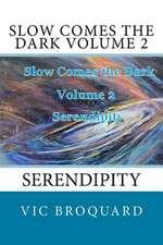 Slow Comes the Dark Volume 2 Serendipity