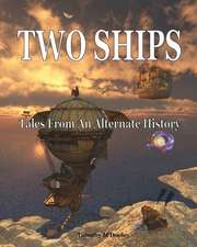 Two Ships: Tales From An Alternate History