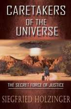 CARETAKERS OF THE UNIVERSE  OR THE SECRET FORCE OF JUSTICE