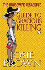 The Housewife Assassin's Guide to Gracious Killing