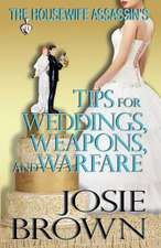 The Housewife Assassin's Tips for Weddings, Weapons, and Warfare