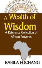 A Wealth of Wisdom. a Reference Collection of African Proverbs:  A Book for Artists, Designers, and Doodlers