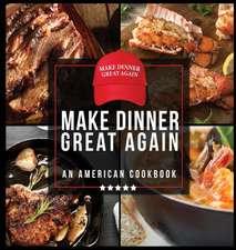 Make Dinner Great Again - An American Cookbook