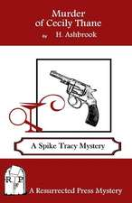 Murder of Cecily Thane:  A Spike Tracy Mystery