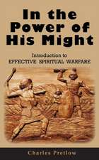 In the Power of His Might Introduction to Effective Spiritual Warfare