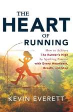 The Heart of Running:  Sparking Passion with Every Heartbeat, Every Breath, Every Step