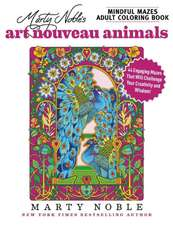 Marty Noble's Mindful Mazes Adult Coloring Book: Art Nouveau Animals: 44 Engaging Mazes That Will Challenge Your Creativity and Wisdom!
