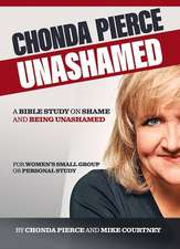 Chonda Pierce: Unashamed: A Bible Study on Shame and Being Shamed