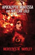 Apocalyptic Montessa and Nuclear Lulu