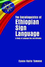 The Sociolinguistics of Ethiopian Sign Language – A Study of Language Use and Attitudes