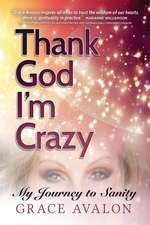 Thank God I'm Crazy: A Journey to Sanity