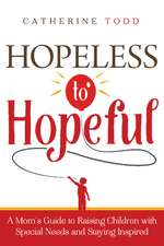 Hopeless to Hopeful: A Mom's Guide to Raising Children with Special Needs and Staying Inspired