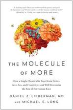 The Molecule of More: How a Single Chemical in Your Brain Drives Love, Sex, and Creativity and Will Determine the Fate of the Human Race