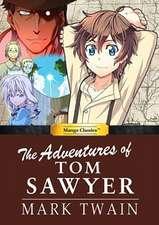 Manga Classics: The Adventures of Tom Sawyer: The Adventures of Tom Sawyer
