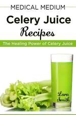 Medical Medium Celery Juice Recipes