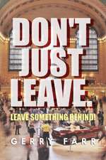 Don't Just Leave. Leave Something Behind!