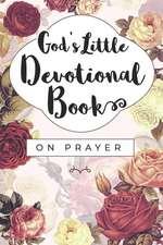 God's Little Devotional Book on Prayer