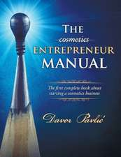 The Cosmetics Entrepreneur Manual: The First Complete Book about Starting a Cosmetics Business