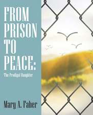 From Prison to Peace: : The Prodigal Daughter