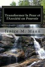 Transforming Fear and Anxiety Into Power - French Edition