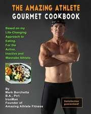 The Amazing Athlete Gourmet Cookbook