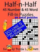 Half-N-Half Fill-In Puzzles, 45 Number & 45 Word Fill-In Puzzles, Volume 5
