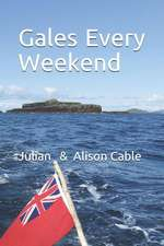 Gales Every Weekend: Being the Crew's Account of Robinetta's 2015 Season Sailing on the West Coast of Scotland from Crinan to Stornoway and