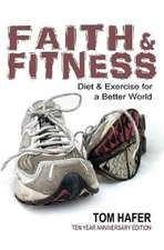 Faith & Fitness: Diet and Exercise for a Better World (Revised & Updated)