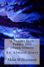 A Bright Blue Pebble and Other Stories