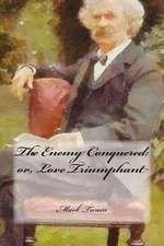 The Enemy Conquered; Or, Love Triumphant